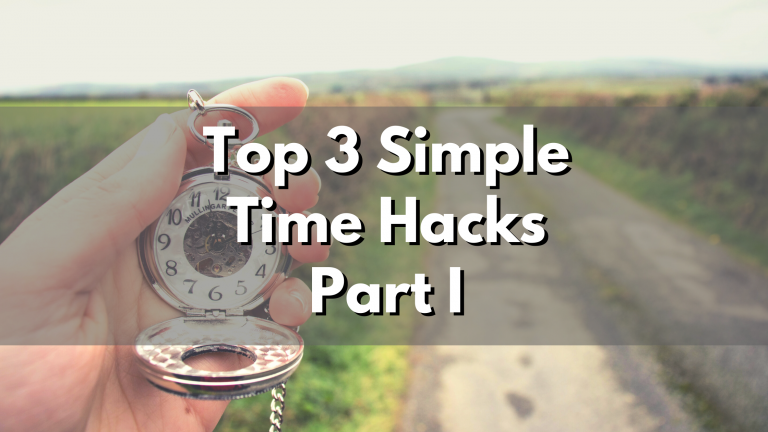 Top 3 Easy Time-Saving Hacks Part I