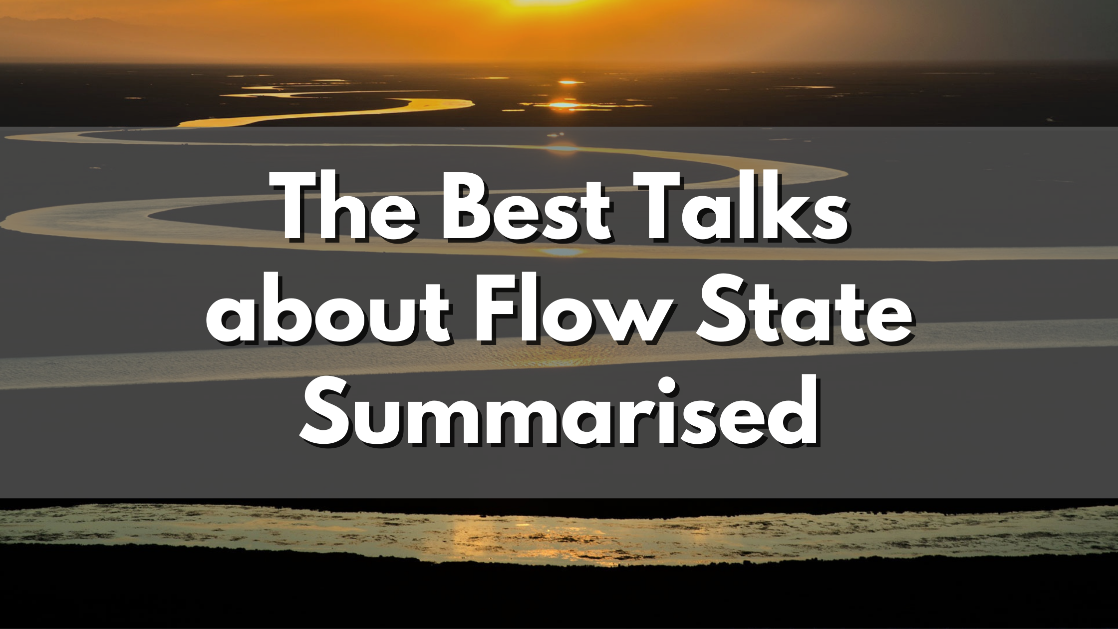 The Best Three Talks about Flow State Summarised