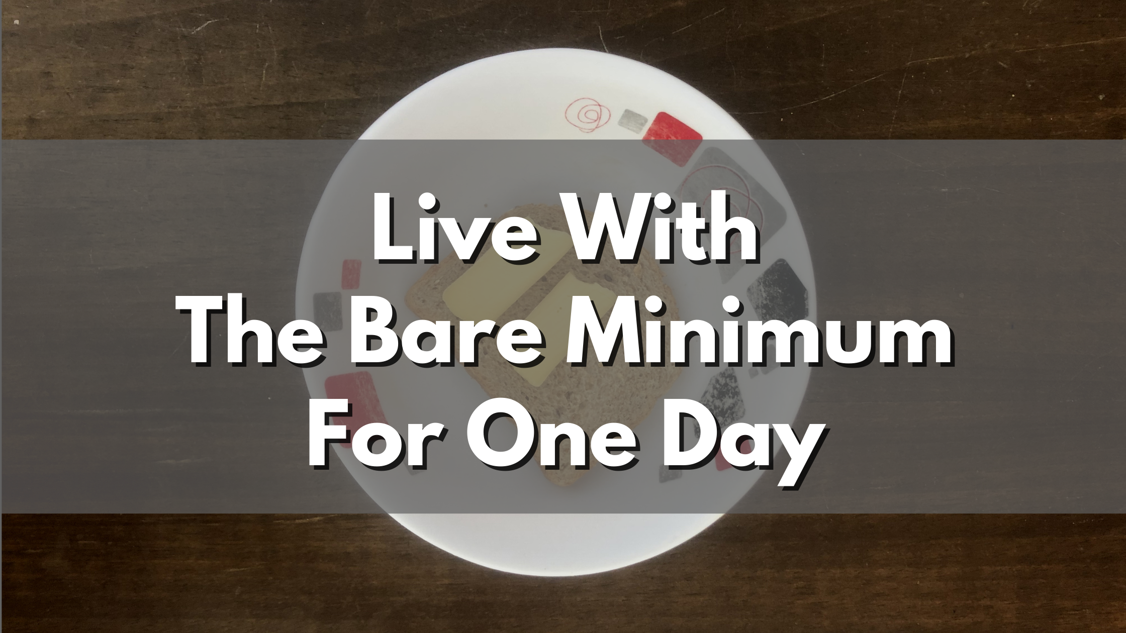 Why you Should Live with the Bare Minimum for a Day