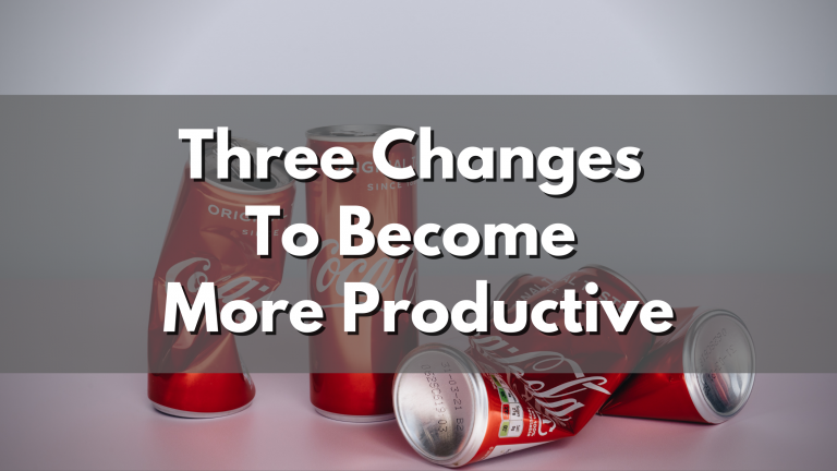 Three Changes To Become More Productive
